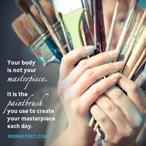 Your Body Is Not Your Masterpiece Momastery