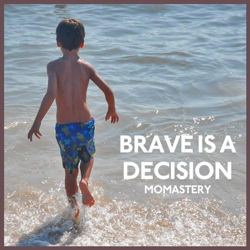 Brave is a Decision