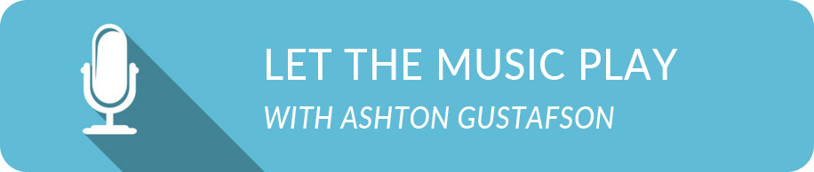 Let the Music Play with Ashton Gustafson